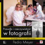 Pedro Meyer - Prawda i rzeczywistość w fotografii, recenzja książki