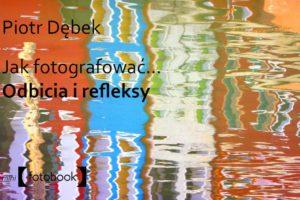 Jak fotografować odbicia i refleksy Piotr Debek, poradnik fotografowania, ebook, pdf