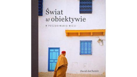 David duChemin Świat w obiektywie, recenzja, ksiażka fotograficzna, opinia